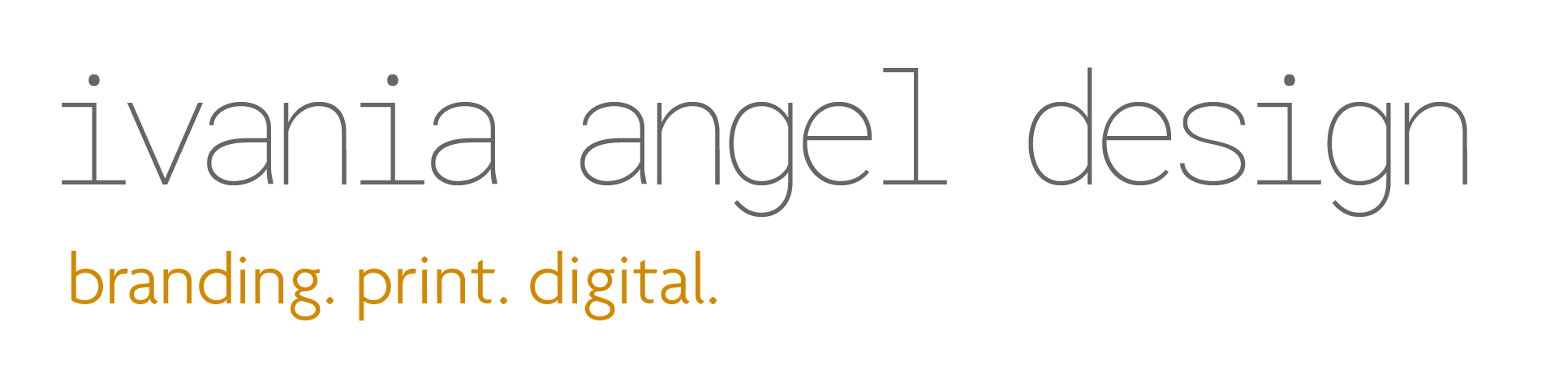 Ivania Angel Design. Branding. Print. Digital.